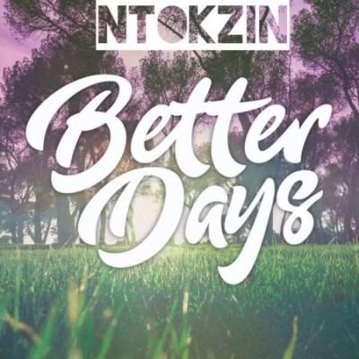 Ntokzin – Better Days (Original Mix)