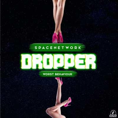 Space Network & Worst Behaviour – Dropper