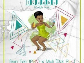 Yewena Meli – Ivosho (Keigh Vox) ft. Ben Ten