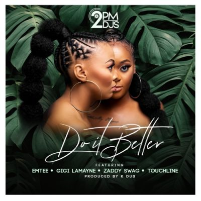 2pm Djs – Do It Better ft. Emtee, Gigi Lamayne, Zaddy Swag & Touchline