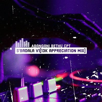 Abangani Bethu – Sbadala Vol.1 (13k Appreciation Mix)