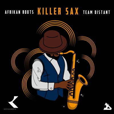 Afrikan Roots – Killer Sax ft. Team Distant