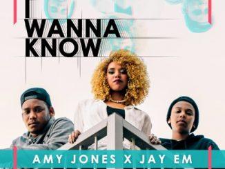 Amy Jones x Jay Em –  I Wanna Know