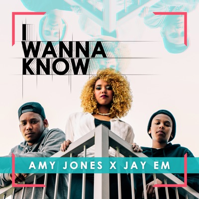 Amy Jones x Jay Em –  I Wanna Know