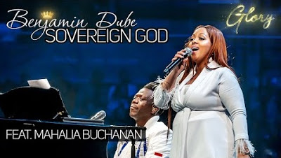 Benjamin Dube – Sovereign God ft. Mahalia Buchanan + Video