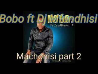 Bobo – Machonisi Part 2 ft. Dj Mfundisi