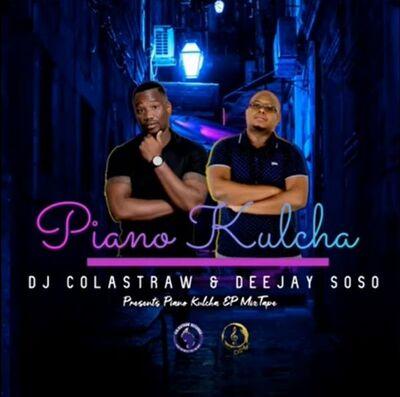 Dj Colastraw x Deejay Soso – Piano Kulcha EP Mixtape