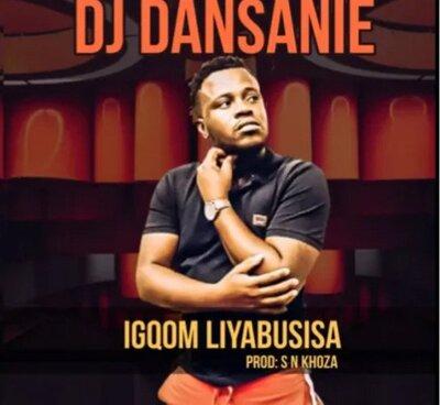 DJ Dansanie – iGqom Liyabusisa