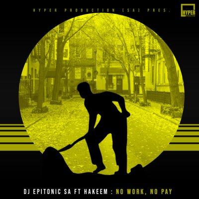 DJ Epitonic SA – No Work, No Pay ft. Hakeem