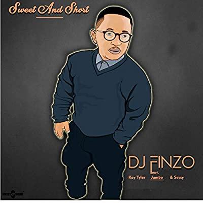 DJ Finzo – Sweet and Short ft. Kay Tyler, Sessy & Jumbo