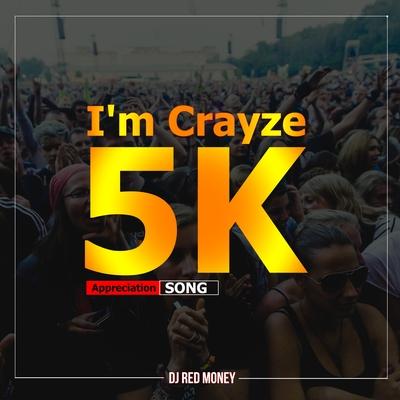 Dj Red Money – I'm Crayze (5k Appreciation Song)