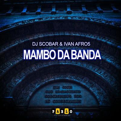 DJ Scobar x Ivan Afro5 – Mambo Da Banda