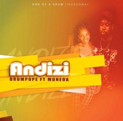 DrumPope – Andizi ft. Moneoa