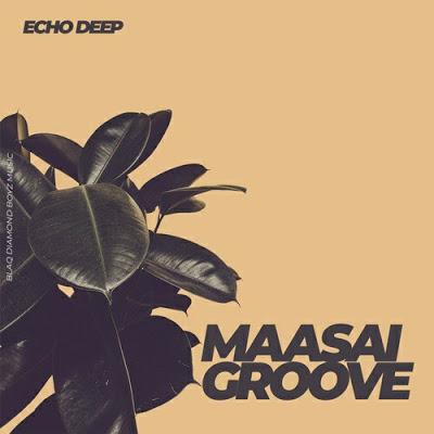 Echo Deep – Maasai Groove (Original Mix)