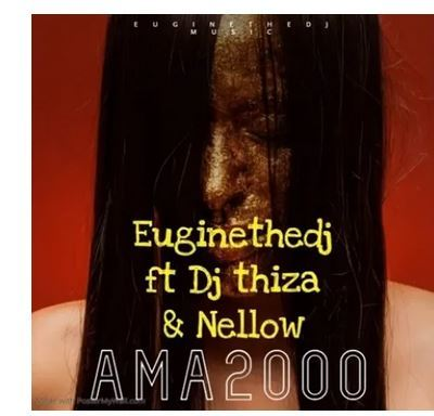 Euginethedj – Ama2000 ft. Dj Thiza x Nellow