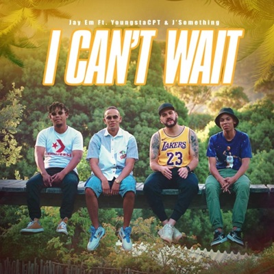 Jay Em – I Can't Wait ft. YoungstaCPT & J Something