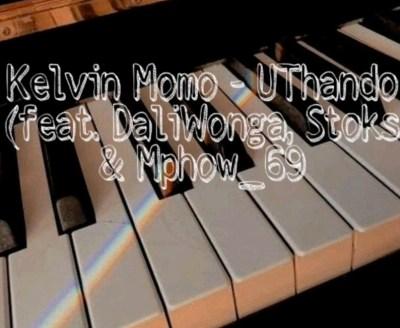 Kelvin Momo – Uthando ft. DaliWonga, Stoks, Mphow 69 & Jobe London