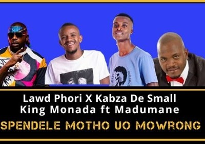 Lawd Phori – Spendele Motho uo Mo Wrong ft. Kabza De Small, King Monada & Madumane