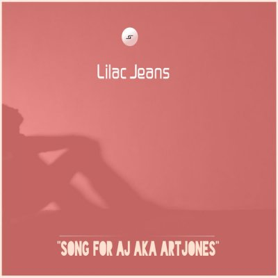 Lilac Jeans – Song For AJ Aka ArtJones