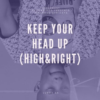 Lunga SA – Keep Your Head Up (High & Right)