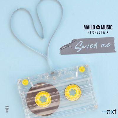 Mailo Music – Saved Me ft. Cresta X