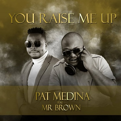 Pat Medina – You Raised Me Up ft. Mr Brown
