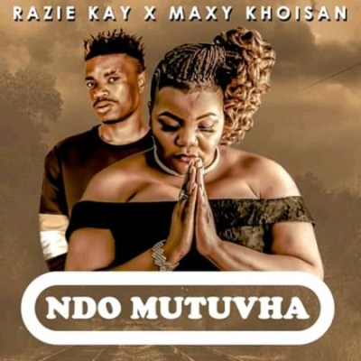 Razie Kay x Maxy Khoisan – Ndo Mutuvha