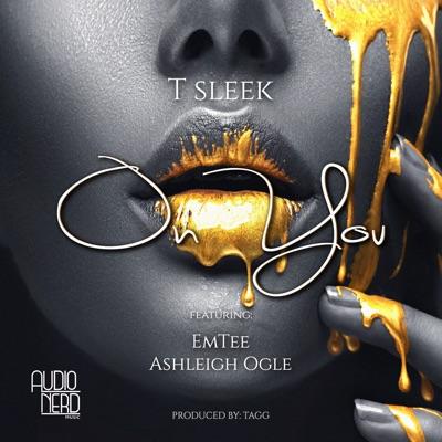 T Sleek – On You ft. Emtee & Ashleigh Ogle