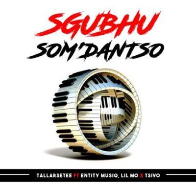 TallArseTee – Sgubhu Som'Dantso ft. Entity Musiq, LIl'Mo & Tsivo
