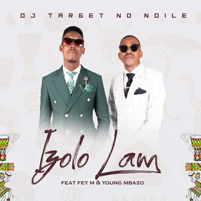 Target No Ndile – Izolo Lami ft. Fey M & Young Mbazo + Video