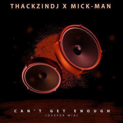 ThackzinDJ x Mick-Man – Can't Get Enough