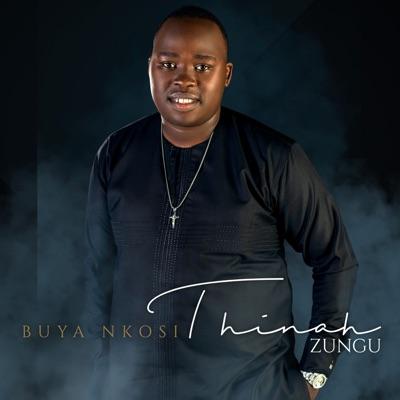 Thinah Zungu – Buya Nkosi