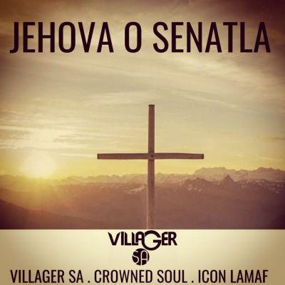 Villager SA – Jehova O Senatla ft. Crowned Soul & Icon Lamaf
