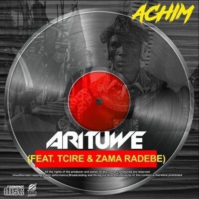 Achim – Arituwe ft. Tcire & Zama Radebe
