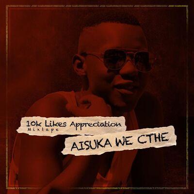 Aisuka We Cthe – 10K Appreciation Mix