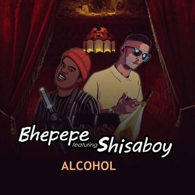 Bhepepe – Alcohol ft. ShisaBoy