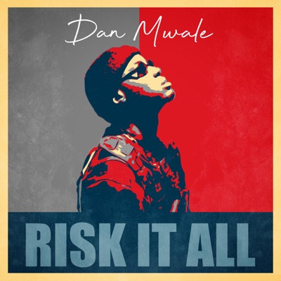 Dan Mwale – Risk It All