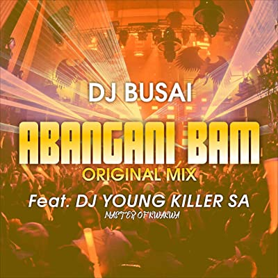 Dj Busai – Abangani Bam ft. Dj Young Killer SA