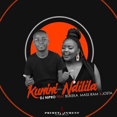 DJ Nipro – Kunini Ndilila ft. Bukeka, Mass Ram & Josta