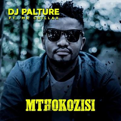 DJ Palture – Mthokozisi ft. Mr. Chillax