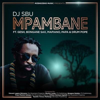 DJ Sbu – Mpambane ft. Gesh, Bongane Sax, Mapiano, Papa & DrumPope