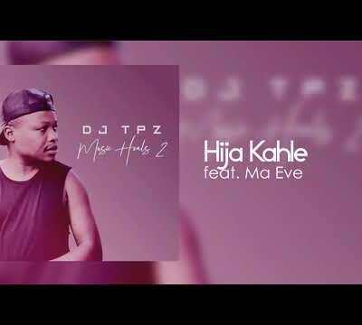DJ Tpz – Hija Kahle ft Ma Eve