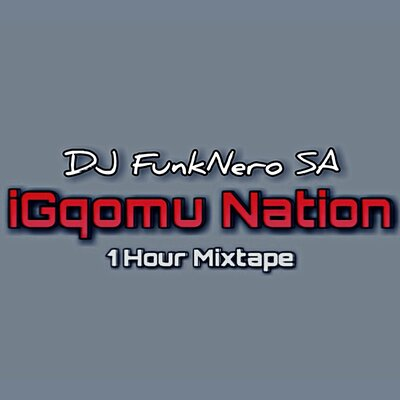 FunkNero – iGqomu Nation (1 Hour Mix)