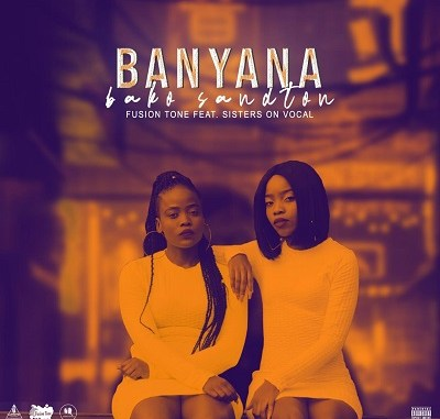 Fusion Tone – Banyana Bako Santon ft. Sisters On Vocal