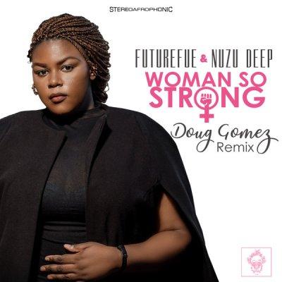 FutureFue, Nuzu Deep – Woman So Strong (Doug Gomez Remix)