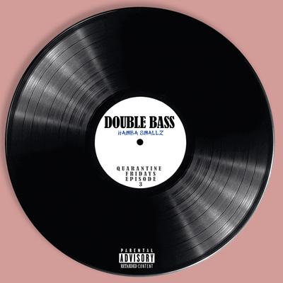 Hamba Smallz – Double Bass
