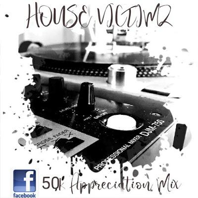House Victimz – 50k Appreciation Mix