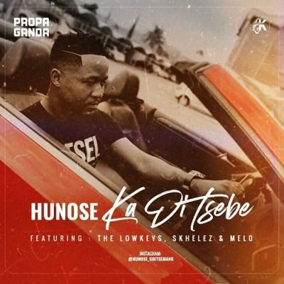 Hunose – Ka Di Tsebe ft. The Lowkeys, Skhelez & Melo