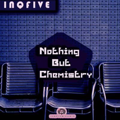 InQfive – Nothing But Chemistry