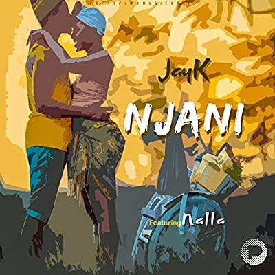 JayK – Njani ft. Nalla